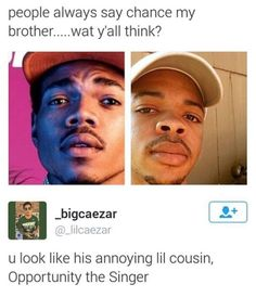 People always say chance my brother . wat y'all think? u look like his annoying IiI cousin, Oo oortunit the Siner - Ayoo😂🤣😂 - iFunny :) Stupid Funny Memes, Funny Relatable Memes, Funny Tweets, Funny Posts, The Funny, Funny Quotes, Funny Stuff, Funny Things, Stupid Stuff