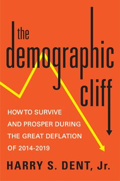 "THE DEMOGRAPHIC CLIFF by Harry S. Dent Jr. --  Bestselling author and financial guru Harry Dent shows why we're facing a ""great deflation"" after five years of desperate stimulus — and what to do about it now."