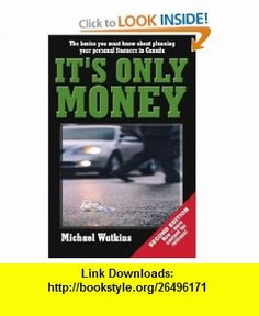 Its Only Money The Basics We Must Know About Planning Your Personal Finances in Canada (9780973457100) Michael Watkins , ISBN-10: 0973457104  , ISBN-13: 978-0973457100 ,  , tutorials , pdf , ebook , torrent , downloads , rapidshare , filesonic , hotfile , megaupload , fileserve