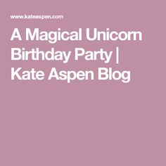 A Magical Unicorn Birthday Party | Kate Aspen Blog