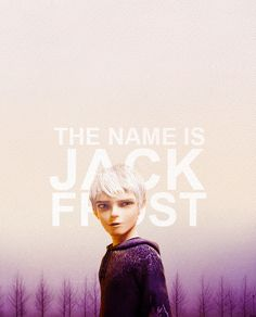 Jack Frost , if he were real I'd marry him lol ;)