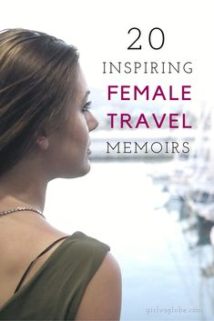 These 20 inspiring female travel memoirs will have you itching to see the world! #femaletravel