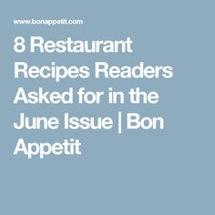 From a cilantro martini to pimiento grilled cheese, readers requested some out-of-the-box recipes from their favorite restaurants Restaurant Recipes, Recipe Box, Bon Appetit, June, Restaurant Copycat Recipes