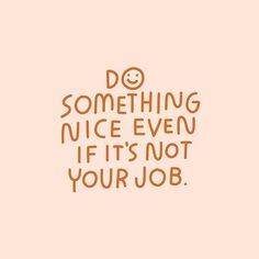Do something nice even when it's not necessary inspiration motivation goals newyear resolution mentalhealth health wellness suicideprevention selfcare selflove positive YouMatter BeKind 682576887260025004 Motivacional Quotes, Cute Quotes, Happy Quotes, Words Quotes, Best Quotes, Be Kind Quotes, Cherish Quotes, Nice Sayings, Wisdom Quotes