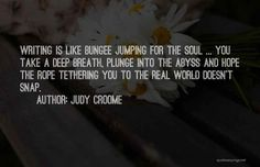 Into The Abyss, Bungee Jumping, Take A Deep Breath, Find Someone, The Real World, I Hope You, Author, Writing, Quotes