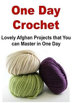 One Day Crochet:  Lovely Afghan Projects That You Can Master Quickly In One Day: (Crochet - Crochet for Beginners - Crochet Patterns - Afghan Patterns, Knitting - Knitting Patterns) by Karen Martin, http://www.amazon.com/dp/B00TMIMONM/ref=cm_sw_r_pi_dp_2AK4ub0CYW39W