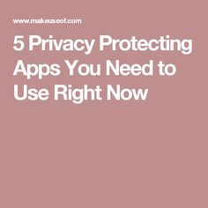 5 Privacy Protecting Apps You Need to Use Right Now