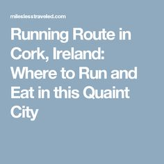 Running Route in Cork, Ireland: Where to Run and Eat in this Quaint City