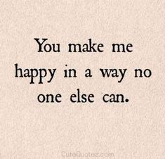 you make me happy love love quotes quotes quote happy in love love quote You make me happy in a way no else can. That ONE reason. hahaha Funny and happy quotes about relationship, marriage and love couple. Tap to see more romantic love valentine couple qu The Words, You Make Me Happy Quotes, Happy Quotes About Love, Happy Love, Im Happy Quotes, Happiness Quotes You Make Me, Happy Together Quotes, Happy Heart, Love Heart
