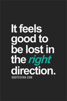 It feels good to be lost in the right direction. #quoteoftheday #inspirational #motivation,