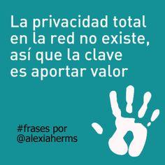 La privacidad total en la red no existe, así que la clave es aportar valor. #frases por Alexia Herms