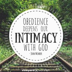 """Obedience deepens our intimacy with God."" - John Wimber"