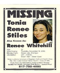 Tonia Stiles, also known as Renee Whitehill, went missing from Grass Lake, Michigan on November 18, 2010.  Almost two years later and she still hasn't been located.  Please share her poster.