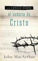 ISBN:9781602558151 La verdad sobre el señorio de Cristo by  MacArthur, John... 09/06/2016