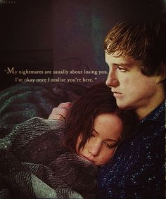 """""""My nightmares are usually about losing you. I'm okay once I realize you're here."""" ― Peeta, The Hunger Games: #CatchingFire #love #quotes"""