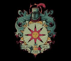 Solaire of Astora that optimistic knight on a undead's world.  Praise the sun! @teefury
