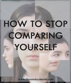How To Stop Comparing Yourself | www.thesundaymode.com