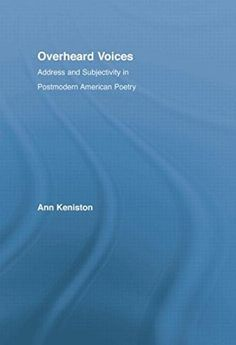 Overheard voices : address and subjectivity in postmodern American poetry / Ann Keniston - New York : Routledge, 2014