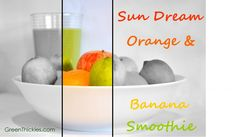 Sun Dream Orange and Banana Smoothie and my weight loss progress (Green Smoothie/Green Thickie)