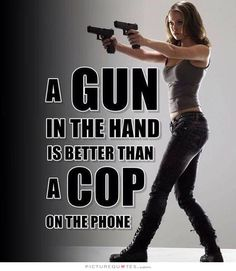 a-gun-in-the-hand-is-better-than-a-cop-on-the-phone-quote-1.jpg 645×743 pixels