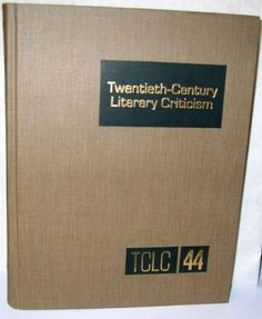 TCLC Volume 44 Twentieth-Century Literary Criticism: Excerpts from Criticism of the Works of Novelists, Poets, Playwrights, Short Story Writers, and Other Creative