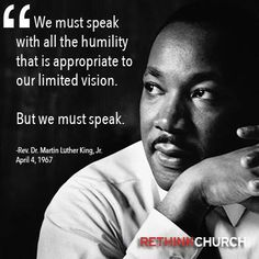Today is the 46th anniversary of the assassination of the Rev. Dr. Martin Luther King, Jr.  Be reminded today to be courageous, and speak.