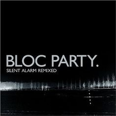 | silent alarm remixed - bloc party |