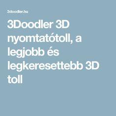 3Doodler 3D nyomtatótoll, a legjobb és legkeresettebb 3D toll Toll, 3doodler