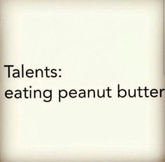 Gym humor....talents : eating peanut butter