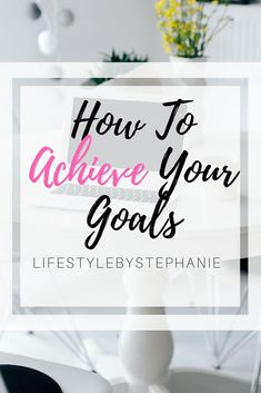 Hoe To Achieve Your Goals. Tips & Tricks For The Steps To Take To Achieve Your Goals This Year. Make It The Most Productive Year Yet By Learning How To Achieve Your Goals. #goals #lifegoals #productivity