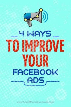 4 Ways to Improve Your Facebook Ad Campaigns - @smexaminer: