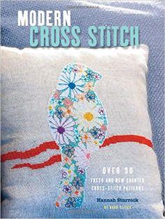 Modern Cross Stitch: Over 30 Fresh and New Counted Cross-stitch Patterns: Hannah Sturrock: 9781782492405: Amazon.com: Books