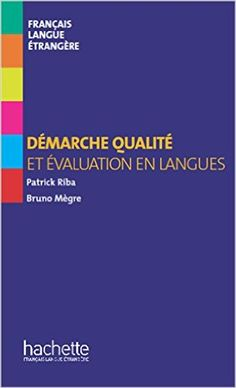 Démarche qualité et évaluation en langues / Bruno Mègre, Patrick Riba Publicación Paris : Hachette, D.L. 2015