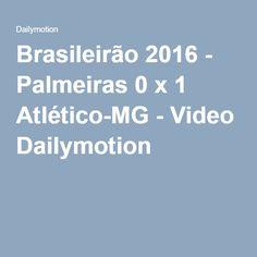 Brasileirão 2016 - Palmeiras 0 x 1 Atlético-MG - Video Dailymotion