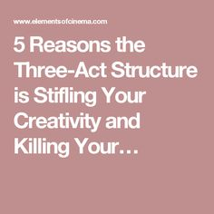 5 Reasons the Three-Act Structure is Stifling Your Creativity and Killing Your…