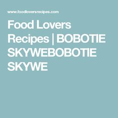 Food Lovers Recipes | BOBOTIE SKYWEBOBOTIE SKYWE Kos, Lovers, Recipes, Recipies, Recipe, Blackbird