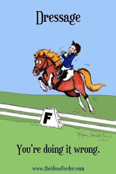 Dressage. You're doing it wrong.