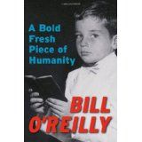 A Bold Fresh Piece of Humanity (Hardcover)By Bill O'Reilly