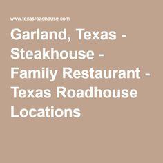 Garland, Texas - Steakhouse - Family Restaurant - Texas Roadhouse Locations