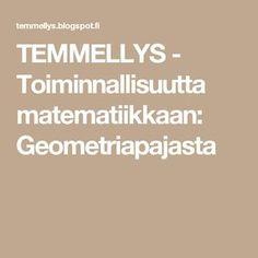 TEMMELLYS - Toiminnallisuutta matematiikkaan: Geometriapajasta Primary Education, Math, Count, Peda, School, Math Resources, Elementary Education, Early Education, Primary Teaching
