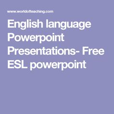 English language Powerpoint Presentations- Free ESL powerpoint