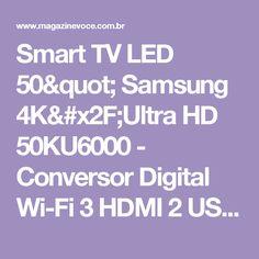 "Smart TV LED 50"" Samsung 4K/Ultra HD 50KU6000 - Conversor Digital Wi-Fi 3 HDMI 2 USB - Magazine Ericanick"