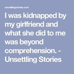 I was kidnapped by my girlfriend and what she did to me was beyond comprehension. - Unsettling Stories