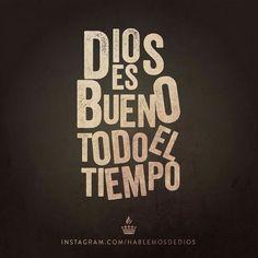 ...y todo el tiempo Dios es bueno (: