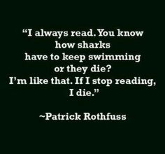 I always read. You know how sharks have to keep swimming or they...   Patrick Rothfuss Picture Quotes   Quoteswave