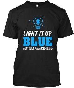 Light It Up Blue Autism Awareness Shirt Black T-Shirt Front