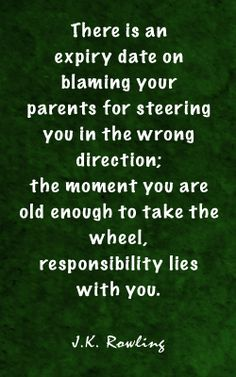 stop blaming your parents for your own failures. take charge