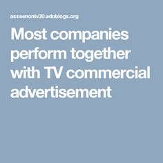 Most companies perform together with TV commercial advertisement