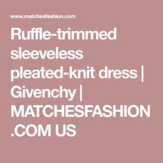 Ruffle-trimmed sleeveless pleated-knit dress   Givenchy   MATCHESFASHION.COM US