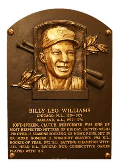 "Williams, Billy | Baseball Hall of Fame -""A slump starts in your head and winds up in your stomach. You know that eventually it will happen, and you begin to worry about it. Then you know you're in one. And it makes you sick."""